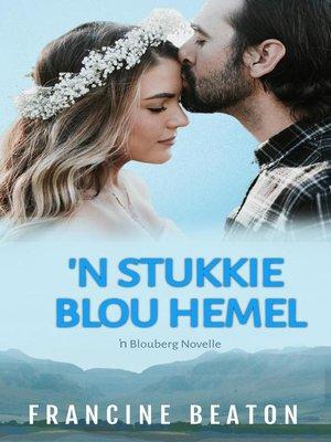 cover image of 'n Stukkie Blou Hemel