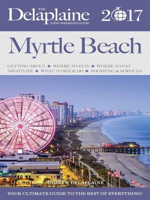 cover image of Myrtle Beach--The Delaplaine 2017 Long Weekend Guide