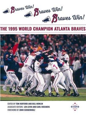 cover image of Braves Win! Braves Win! Braves Win! the 1995 World Champion Atlanta Braves