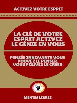 cover image of La clé de Votre Esprit Activez le Génie en Vous--Pensée Innovante Vous Pouvez le Penser Vous Pouvez le Créer!