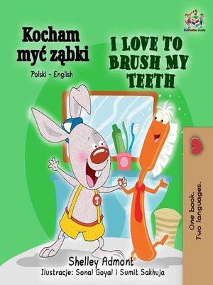 cover image of Kocham myć ząbki I Love to Brush My Teeth