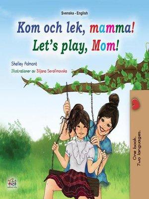 cover image of Kom och lek, mamma! Let's Play, Mom!