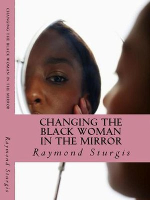 cover image of Changing the Black Woman In the Mirror