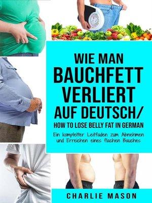 cover image of Wie man Bauchfett verliert Auf Deutsch/ How to lose belly fat In German