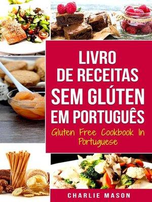 cover image of Livro de Receitas Sem Glúten Em português/ Gluten Free Cookbook In Portuguese