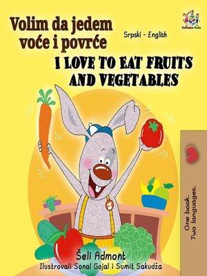 cover image of Volim da jedem voće i povrće I Love to Eat Fruits and Vegetables