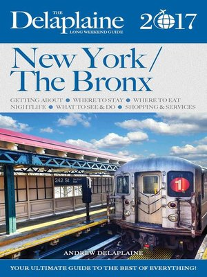 cover image of New York / the Bronx--The Delaplaine 2017 Long Weekend  Guide