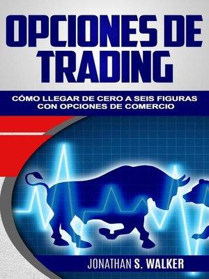 """cover image of Opciones de trading"""" cómo llegar de cero a seis figuras con opciones de comercio"""
