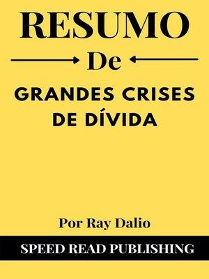 cover image of Resumo De Grandes Crises De Dívida Por Ray Dalio