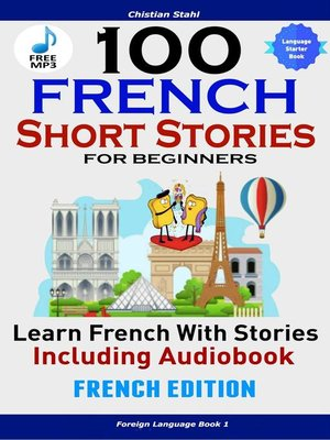 cover image of 100 French Short Stories for Beginners Learn French with Stories Including Audiobook French Edition Foreign Language Book 1