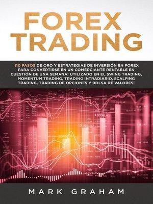 cover image of Forex Trading ¡10 Pasos de Oro y Estrategias de Inversión en Forex para Convertirse en un Comerciante Rentable en Cuestión de Una Semana! Utilizado en el Swing Trading, Momentum Trading, Trading Int