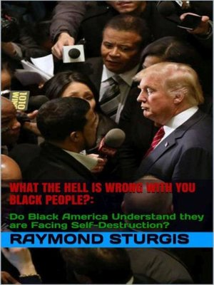 cover image of What the Hell Is Wrong with You Black People? Do Black America Understand they are Facing Self-Destruction?