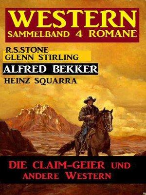 cover image of Western Sammelband 4 Romane--Die Claim-Geier und andere Western