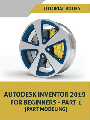 cover image of Autodesk Inventor 2019 For Beginners--Part 1 (Part Modeling)