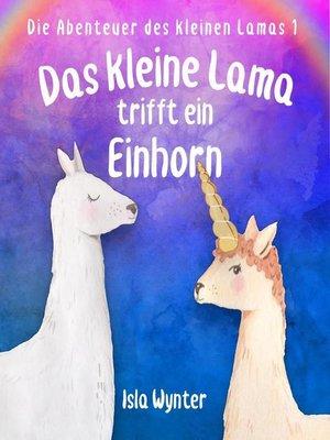 cover image of Das kleine Lama trifft ein Einhorn