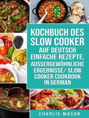 cover image of Kochbuch Des Slow Cooker Auf Deutsch Einfache Rezepte, Aussergewöhnliche Ergebnisse/ Slow Cooker Cookbook In German