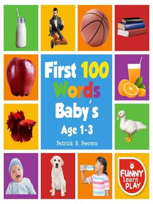 cover image of First 100 Words Baby's age 1-3 for Bright Minds & Sharpening Skills--First 100 Words Toddler Eye-Catchy Photographs Awesome for Learning & Vocabulary
