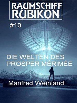 cover image of Raumschiff Rubikon 10 Die Welten des Prosper Mérimée