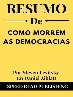 cover image of Resumo De Como Morrem As Democracias Por Steven Levitsky En Daniel Ziblatt