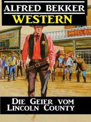 cover image of Alfred Bekker Western--Die Geier vom Lincoln County