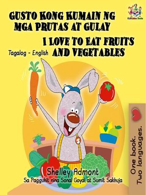 cover image of Gusto Kong Kumain ng mga Prutas at Gulay I Love to Eat Fruits and Vegetables (Tagalog English Bilingual Editions)