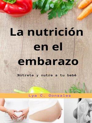 cover image of La nutrición  en el embarazo Nútrete y nutre a tu bebé
