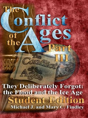 cover image of The Conflict of the Ages Student III They Deliberately Forgot the Flood and the Ice Age