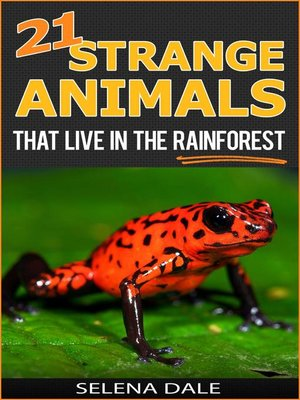 cover image of 21 Strange Animals That Live In the Rainforest