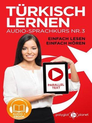 cover image of Türkisch Lernen--Einfach Lesen | Einfach Hören | Paralleltext Audio-Sprachkurs Nr. 3