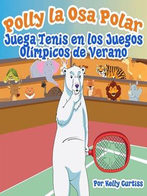 cover image of Polly la Osa Polar juega tenis  en los Juegos Olímpicos de verano