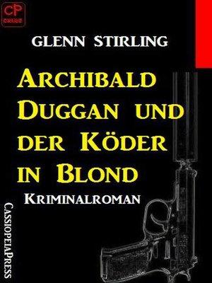 cover image of Archibald Duggan und der Köder in Blond