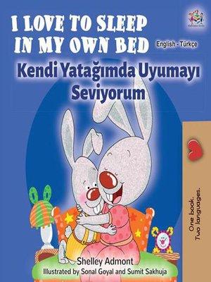 cover image of I Love to Sleep in My Own Bed Kendi Yatağımda Uyumayı Seviyorum