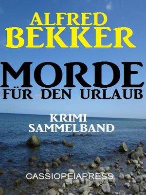 cover image of Alfred Bekker Krimi Sammelband Morde für den Urlaub