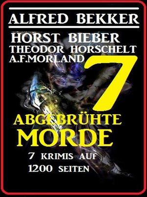 cover image of 7 abgebrühte Morde--7 Krimis auf 1200 Seiten