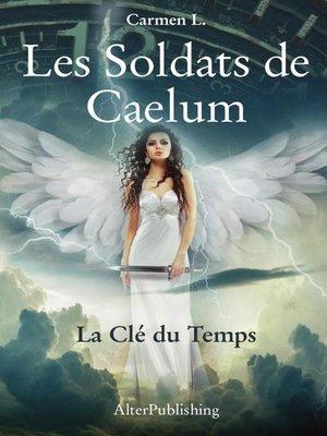 cover image of Les Soldats de Caelum--Tome 2--La Clé du Temps