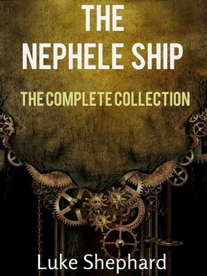 cover image of The Trilogy Collection (A Steampunk Adventure): The Nephele Ship, #4