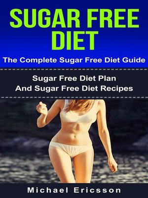 cover image of Sugar Free Diet--The Complete Sugar Free Diet Guide
