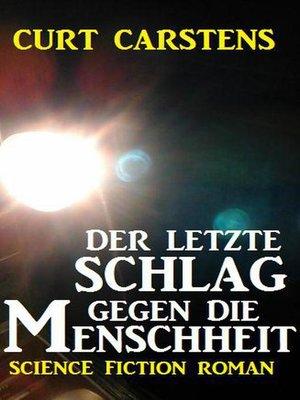cover image of Der letzte Schlag gegen die Menschheit