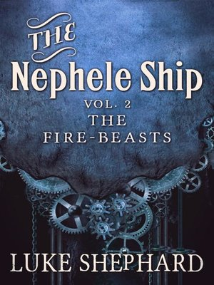 cover image of Volume Two--The Fire-Beasts (A Steampunk Adventure): The Nephele Ship, #2