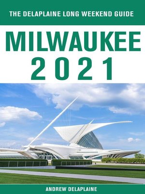 cover image of Milwaukee--The Delaplaine 2021 Long Weekend Guide