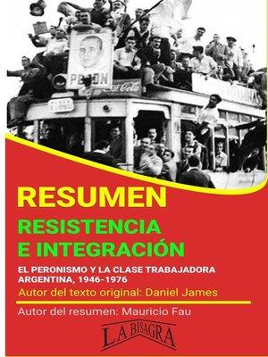 cover image of Resumen de Resistencia e Integración. El Peronismo y la Clase Trabajadora, 1946-1976 de Daniel James
