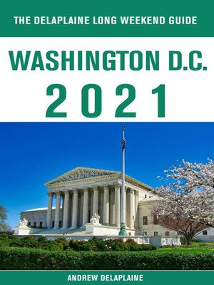 cover image of Washington, D.C.--The Delaplaine 2021 Long Weekend Guide