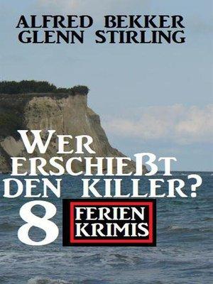 cover image of Wer erschießt den Killer? 8 Ferienkrimis
