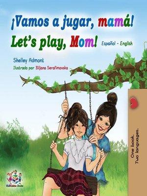 cover image of Vamos a jugar, mamá Let's Play, Mom (Spanish English Bilingual Book)
