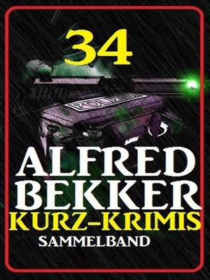 cover image of 34 Alfred Bekker Kurz-Krimis