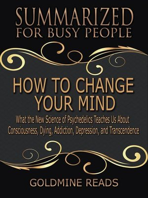 cover image of How to Change Your Mind--Summarized for Busy People