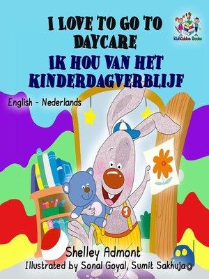 cover image of I Love to Go to Daycare Ik hou van het kinderdagverblijf (Dutch Kids Books)