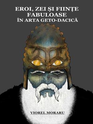 cover image of Eroi, Zei și Ființe Fabuloase în Arta Geto-Dacică