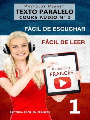 cover image of Aprender francés | Fácil de leer | Fácil de escuchar | Texto paralelo CURSO EN AUDIO n.º 1