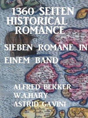 cover image of 1360 Seiten Historical Romance--Sieben Romane in einem Band